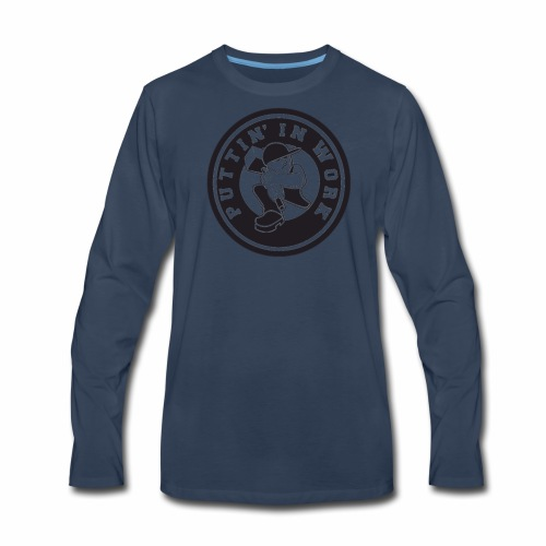 Puttin' In Work Apparel - Men's Premium Long Sleeve T-Shirt