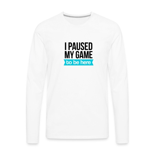 I Paused My Game - Men's Premium Long Sleeve T-Shirt