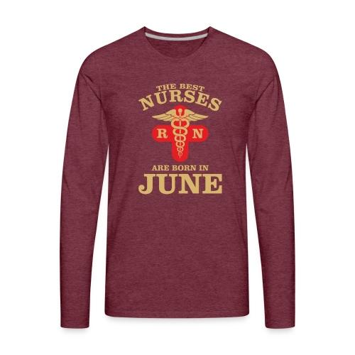 The Best Nurses are born in June - Men's Premium Long Sleeve T-Shirt