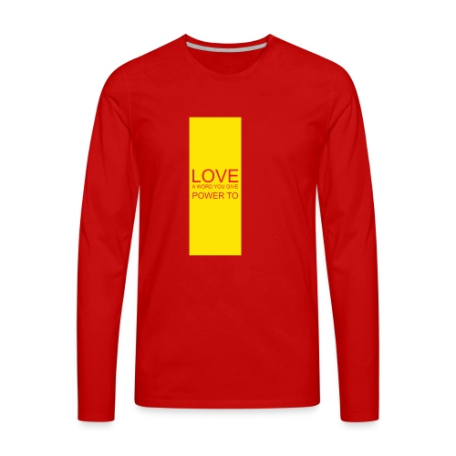 LOVE A WORD YOU GIVE POWER TO - Men's Premium Long Sleeve T-Shirt