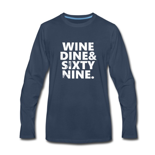 Wine Me Dine Me 69 Me - Men's Premium Long Sleeve T-Shirt