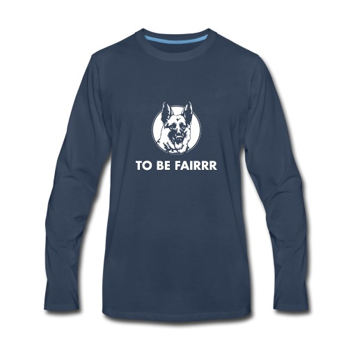 Letterkenny To Be Fair - Men's Premium Long Sleeve T-Shirt