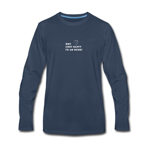 WHY LIMIT HAPPY TO AN HOUR - Men's Premium Long Sleeve T-Shirt