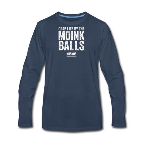 Grab Life by the MOINK Balls - Men's Premium Long Sleeve T-Shirt