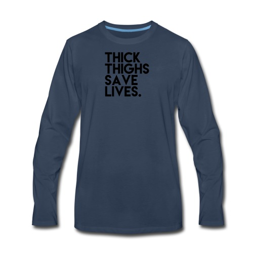 Thick Thighs Save Lives - Men's Premium Long Sleeve T-Shirt