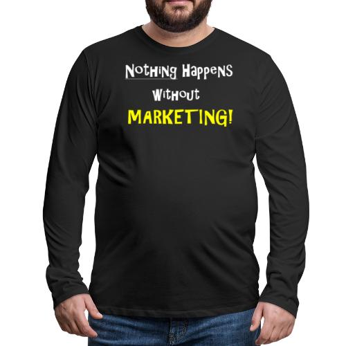 Nothing Happens without Marketing! - Men's Premium Long Sleeve T-Shirt