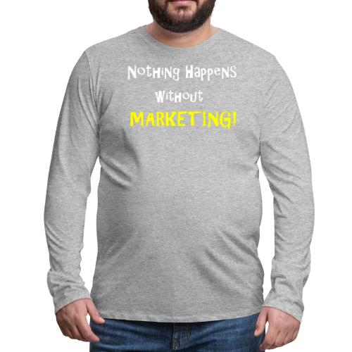 Nothing Happens without Marketing! - Men's Premium Long Sleeve T-Shirt