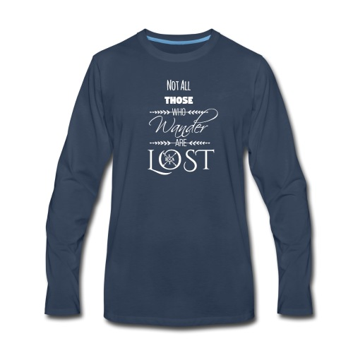 Not All Those Who Wander Are Lost ~ White - Men's Premium Long Sleeve T-Shirt
