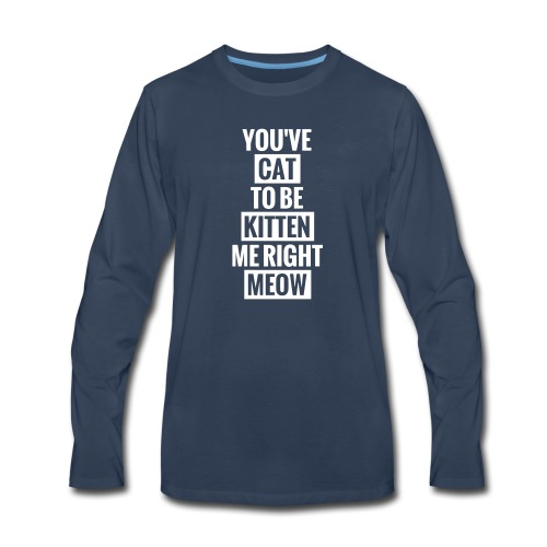 Cat to be kitten me - Men's Premium Long Sleeve T-Shirt