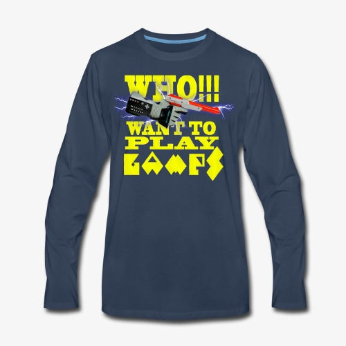 who want to play games - Men's Premium Long Sleeve T-Shirt