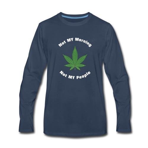 Not My Cannabis Grass Pot Hashish Tea Hemp Bhang - Men's Premium Long Sleeve T-Shirt