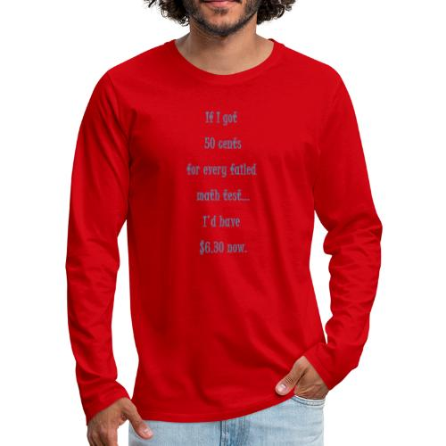 If i got 50 cents for every failed math test... - Men's Premium Long Sleeve T-Shirt