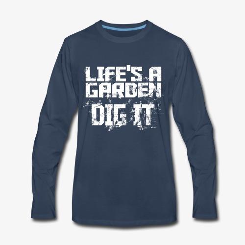 Lifes a garden dig it - Men's Premium Long Sleeve T-Shirt