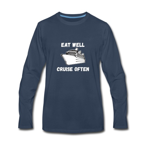 Eat Well Cruise Often - Men's Premium Long Sleeve T-Shirt