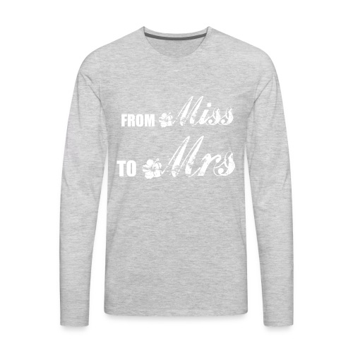 From Miss To Mrs - Men's Premium Long Sleeve T-Shirt