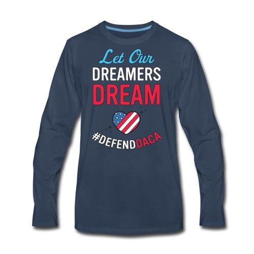 Defend DACA Shirt Let Dreamers Dream Act Protest - Men's Premium Long Sleeve T-Shirt