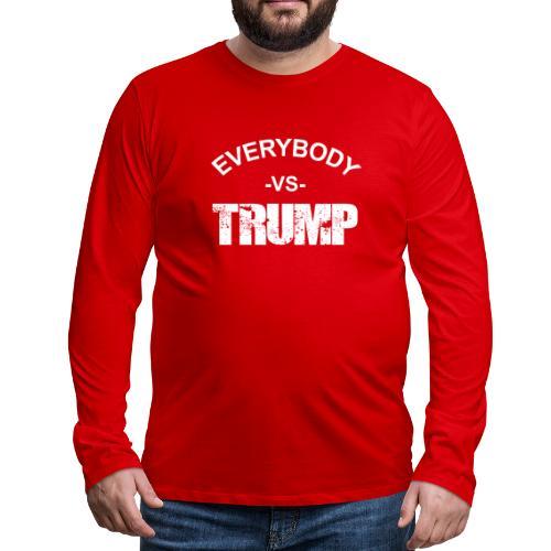 Everybody VS Trump - Men's Premium Long Sleeve T-Shirt