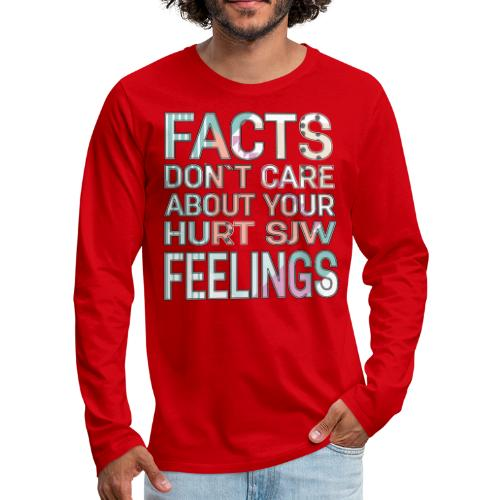 Facts Don`t Care About Your Hurt SJW Feelings - Men's Premium Long Sleeve T-Shirt
