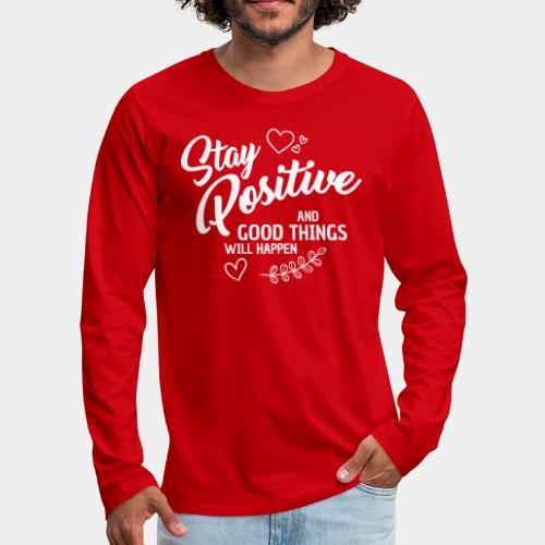 stay positive - Men's Premium Long Sleeve T-Shirt