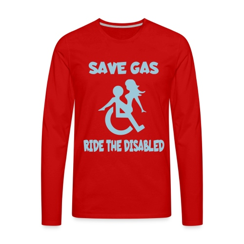Save gas ride the disabled wheelchair user - Men's Premium Long Sleeve T-Shirt
