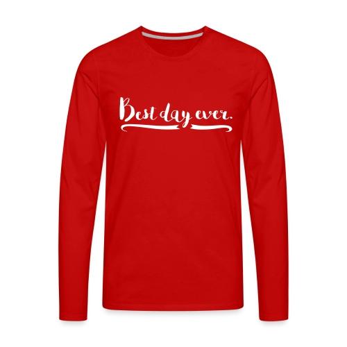 Best Day Ever - Men's Premium Long Sleeve T-Shirt