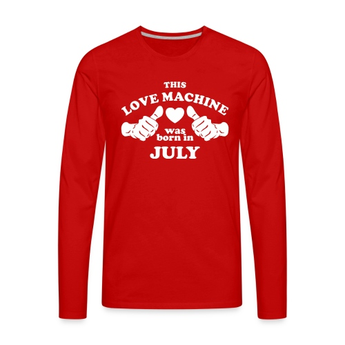 This Love Machine Was Born In July - Men's Premium Long Sleeve T-Shirt
