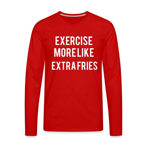 Exercise Extra Fries - Men's Premium Long Sleeve T-Shirt