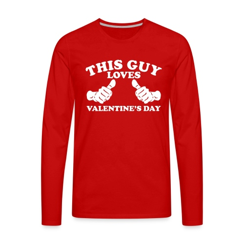 This Guy Loves Valentine's Day - Men's Premium Long Sleeve T-Shirt