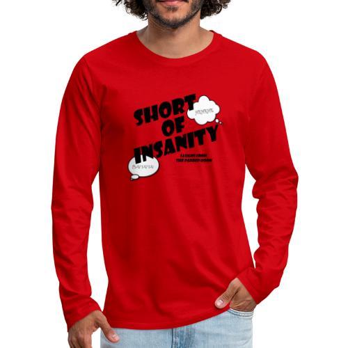 SHORT OF INSANITY- black logo - Men's Premium Long Sleeve T-Shirt