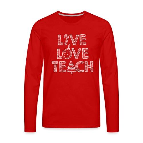 Live Love Teach Christmas Teacher T-Shirt - Men's Premium Long Sleeve T-Shirt