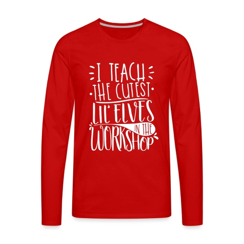 I Teach the Cutest Lil' Elves in the Workshop - Men's Premium Long Sleeve T-Shirt