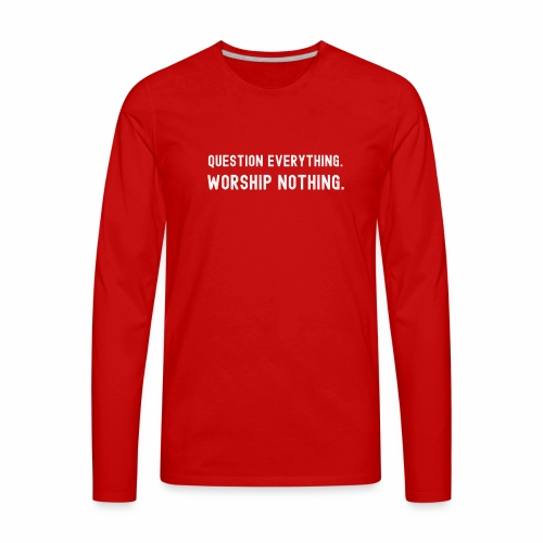 Question Everything. Worship Nothing. - Men's Premium Long Sleeve T-Shirt