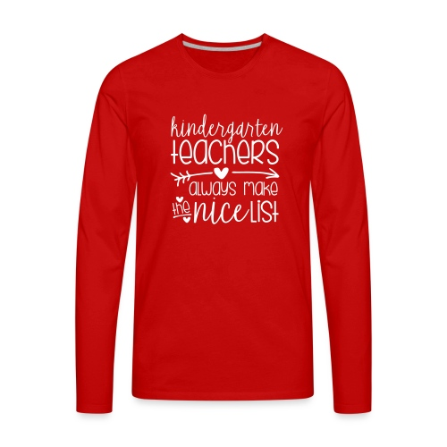 Kindergarten Teachers Always Make the Nice List - Men's Premium Long Sleeve T-Shirt
