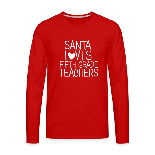 Santa Loves Fifth Grade Teachers Christmas Tee - Men's Premium Long Sleeve T-Shirt