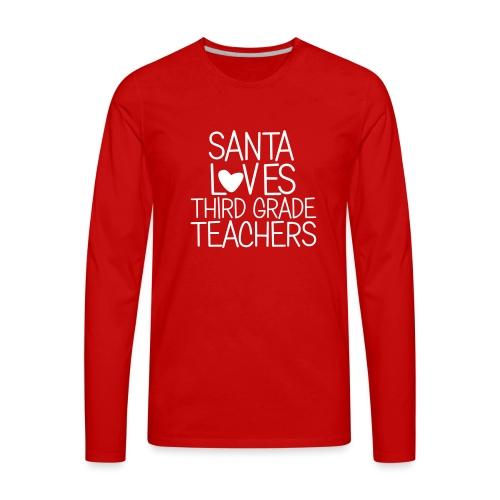 Santa Loves Third Grade Teachers Christmas Tee - Men's Premium Long Sleeve T-Shirt