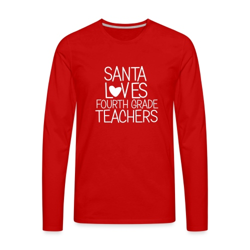 Santa Loves Fourth Grade Teachers Christmas Tee - Men's Premium Long Sleeve T-Shirt