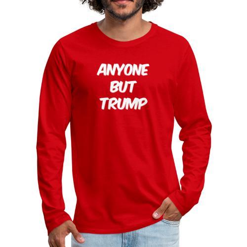 Anyone Besides Trump - Men's Premium Long Sleeve T-Shirt