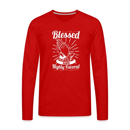 Blessed And Highly Favored (White Letters) - Men's Premium Long Sleeve T-Shirt