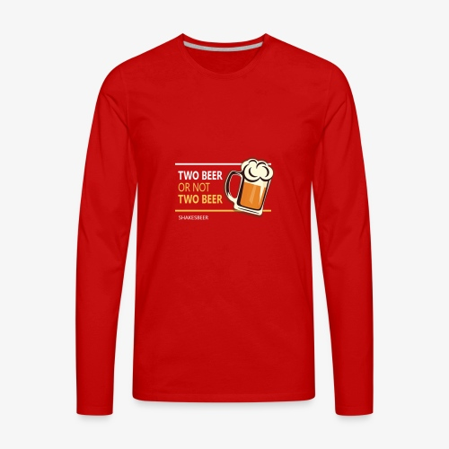 Two beer or not tWo beer - Men's Premium Long Sleeve T-Shirt