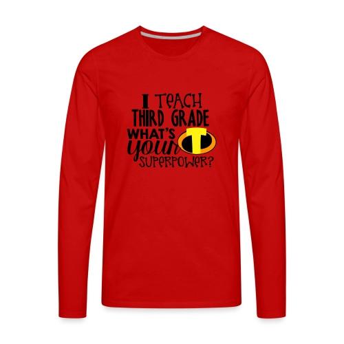 I Teach Third Grade What's Your Superpower Teacher - Men's Premium Long Sleeve T-Shirt