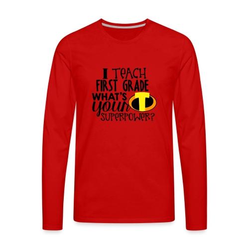 I Teach First Grade What's Your Superpower Teacher - Men's Premium Long Sleeve T-Shirt
