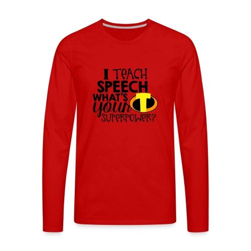 I Teach Speech What's Your Superpower - Men's Premium Long Sleeve T-Shirt