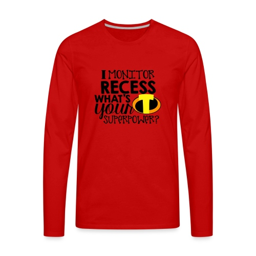 I Monitor Recess What's Your Superpower - Men's Premium Long Sleeve T-Shirt