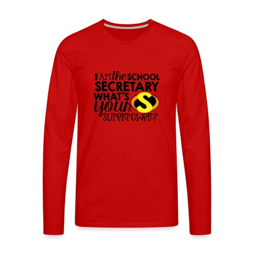 I'm the School Secretary What's Your Superpower - Men's Premium Long Sleeve T-Shirt
