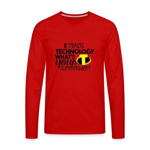 I Teach Technology What's Your Superpower Teacher - Men's Premium Long Sleeve T-Shirt