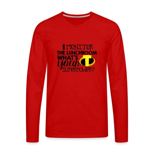 I Monitor the Lunchroom What's Your Superpower - Men's Premium Long Sleeve T-Shirt