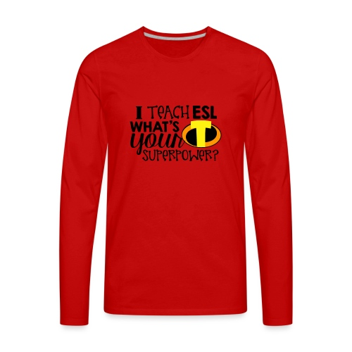 I Teach ESL What's Your Superpower Teacher - Men's Premium Long Sleeve T-Shirt