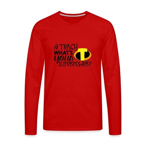 I Teach What's Your Superpower Teacher T-Shirts - Men's Premium Long Sleeve T-Shirt