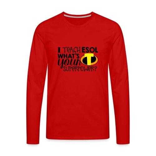I Teach ESOL What's Your Superpower Teacher Tshirt - Men's Premium Long Sleeve T-Shirt