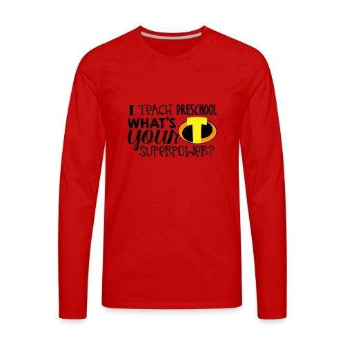 I Teach Preschool What's Your Superpower Teacher - Men's Premium Long Sleeve T-Shirt